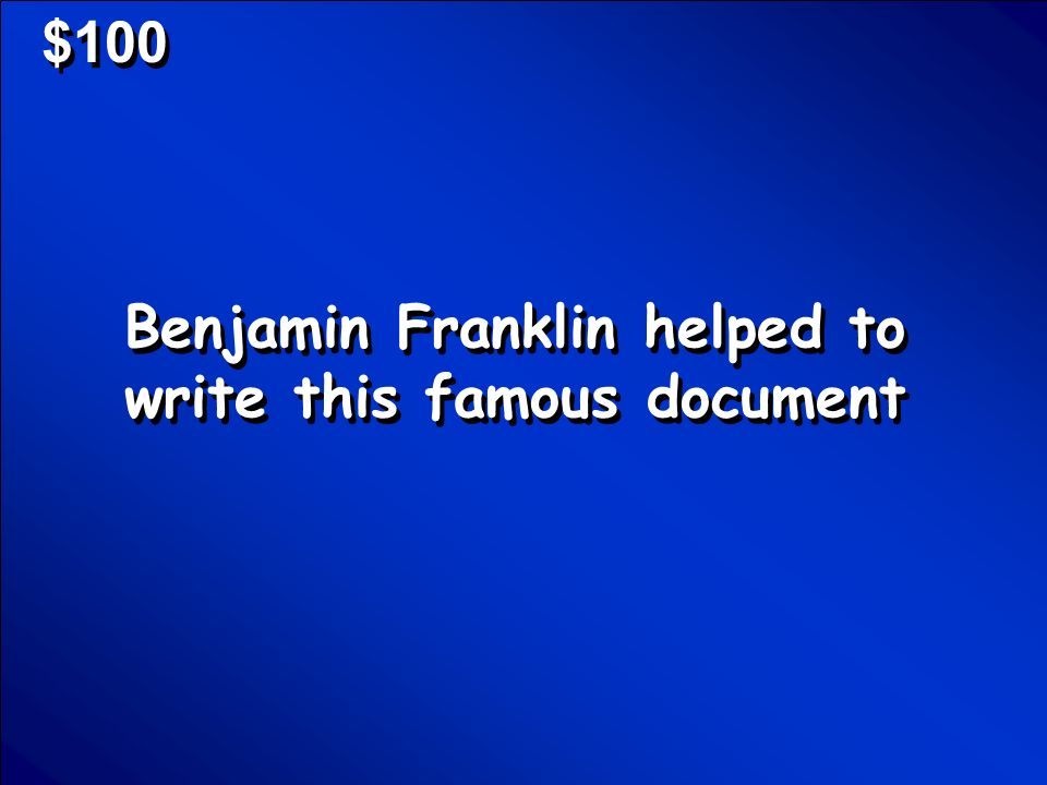 © Mark E. Damon - All Rights Reserved $100 Benjamin Franklin helped to write this famous document