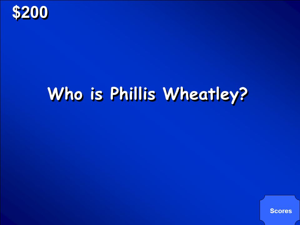 © Mark E. Damon - All Rights Reserved $200 Who is Phillis Wheatley? Scores