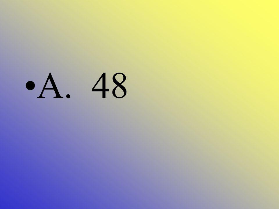 6 x 8 = ___ A. 48 B. 54 C. 58 D. 60