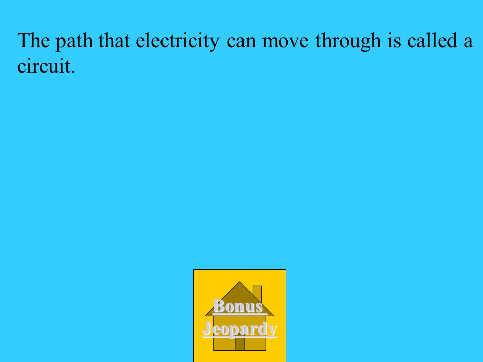 A circuit The path that electricity can move through D ellipse C oval B orbit