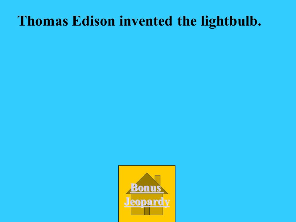A. Michael Faraday B. Ben Franklin C. Thomas Edison D. Alexander Graham Bell Who invented the lightbulb?