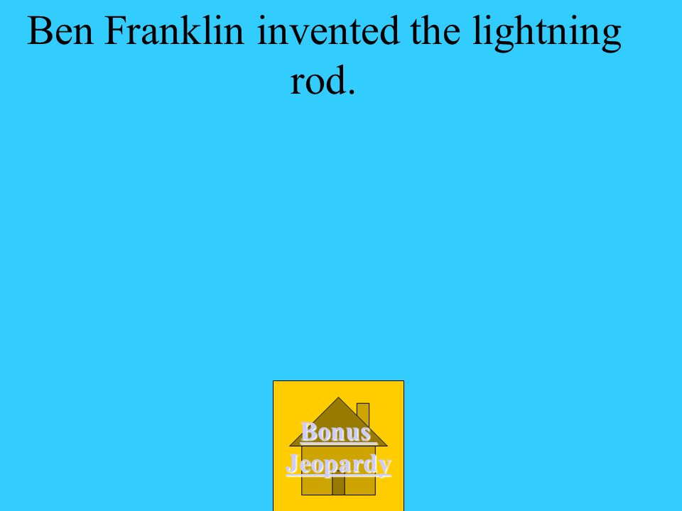 Who invented the lightning rod? A. Ben Franklin B. Thomas Edison C. Michael Faraday D. Alexander Graham Bell