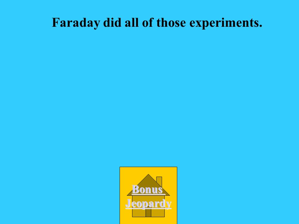 What was Faradays experiment? A.He found that you can makeHe found that you can make electricity using magnets. B. He found that you can make magnets