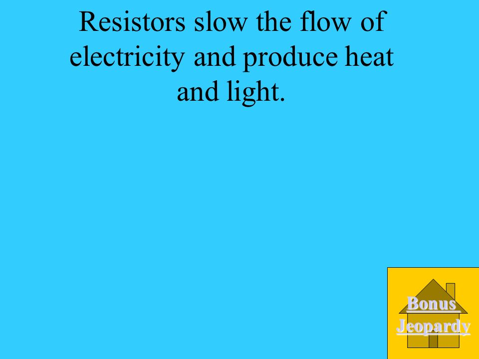 What does a resistor produce? A.All of theAll of the following B.Light C. Heat D Slows electricity