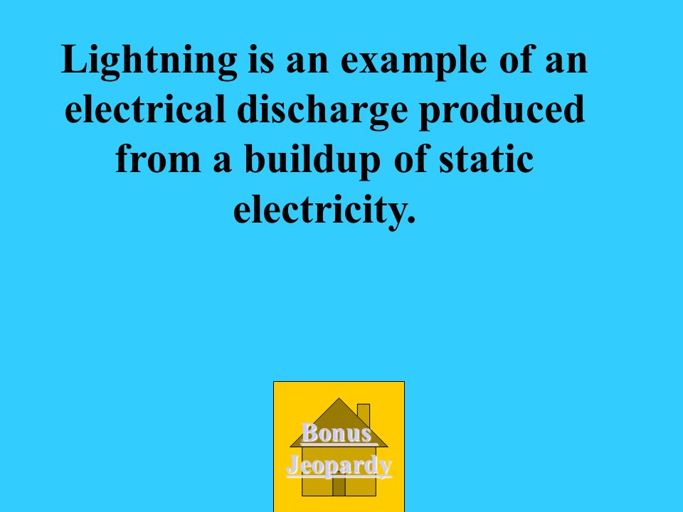 When lightning strikes the ground, this is an example of an electrical discharge produced by A. Current electricity B. Static electricity C. Open circ