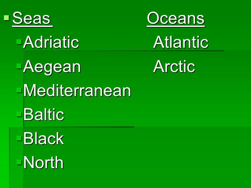 Seas Oceans Seas Oceans AdriaticAtlantic AdriaticAtlantic AegeanArctic AegeanArctic Mediterranean Mediterranean Baltic Baltic Black Black North North