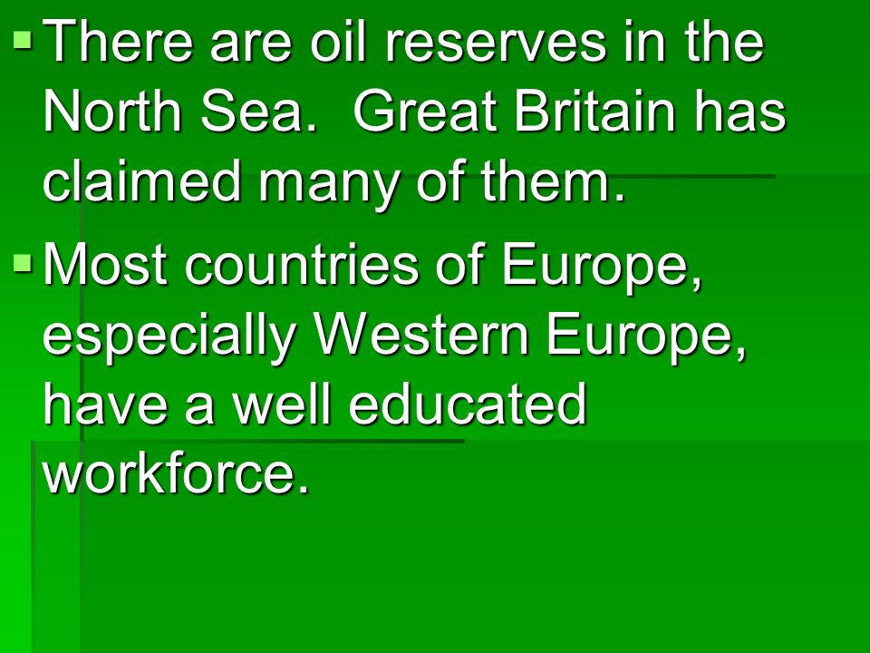 There are oil reserves in the North Sea. Great Britain has claimed many of them.