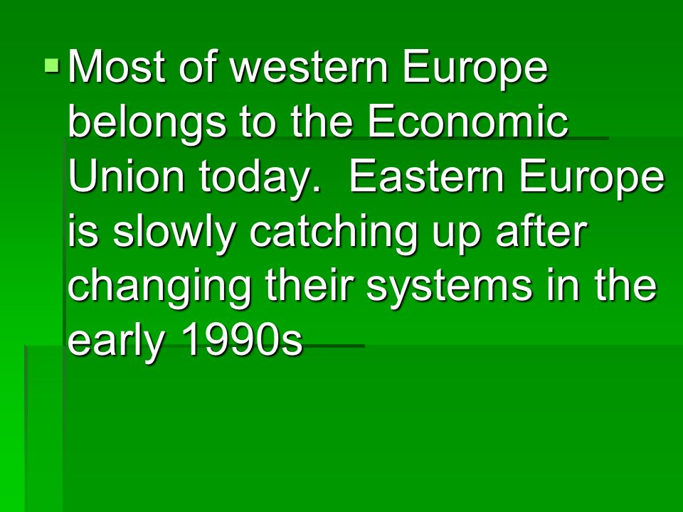 Most of western Europe belongs to the Economic Union today.