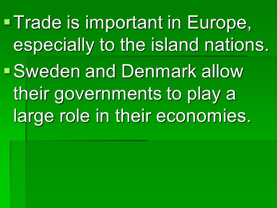 Trade is important in Europe, especially to the island nations.