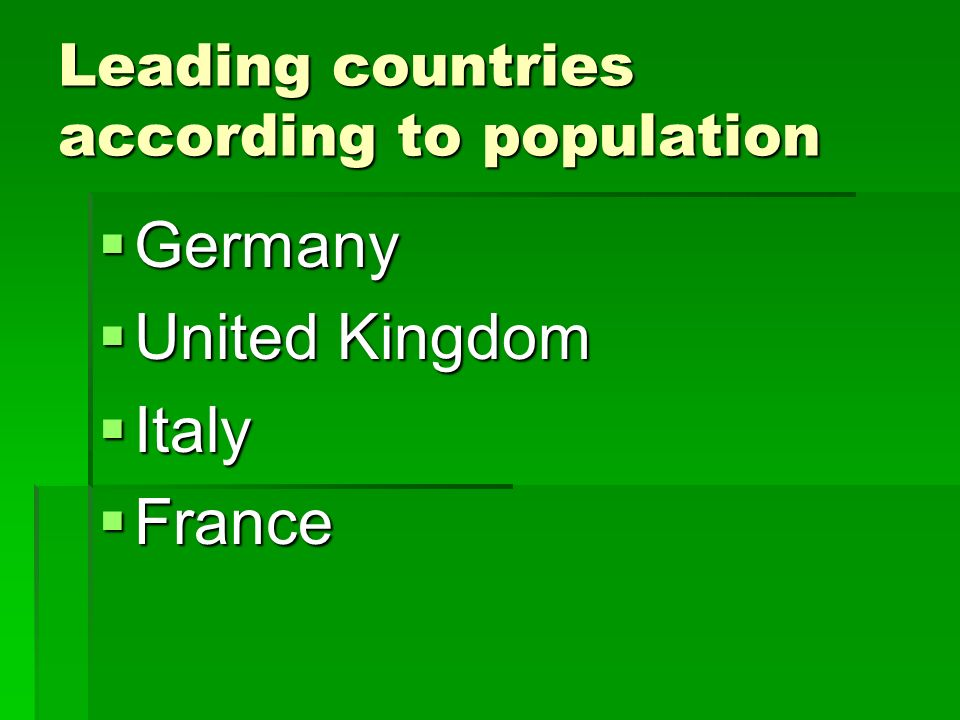 Leading countries according to population Germany Germany United Kingdom United Kingdom Italy Italy France France