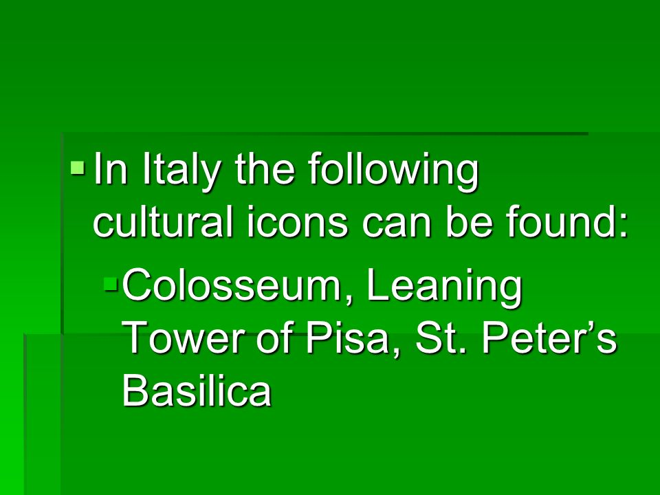 In Italy the following cultural icons can be found: In Italy the following cultural icons can be found: Colosseum, Leaning Tower of Pisa, St.