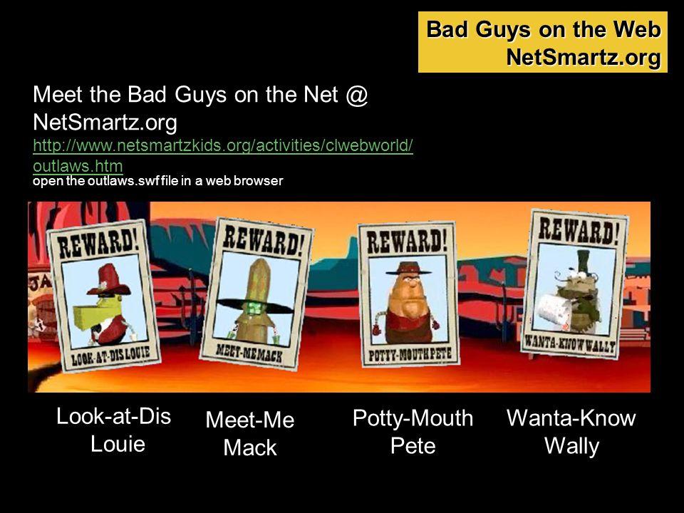 Meet the Bad Guys on the Net @ NetSmartz.org http://www.netsmartzkids.org/activities/clwebworld/ outlaws.htm Bad Guys on the Web NetSmartz.org open th