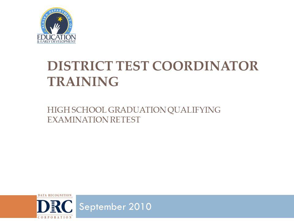 DISTRICT TEST COORDINATOR TRAINING HIGH SCHOOL GRADUATION QUALIFYING EXAMINATION RETEST 1 September 2010