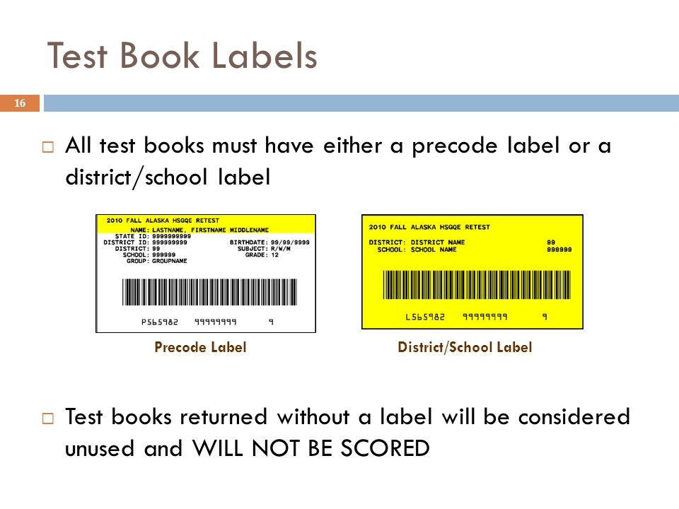 16 Precode LabelDistrict/School Label Test Book Labels All test books must have either a precode label or a district/school label Test books returned without a label will be considered unused and WILL NOT BE SCORED