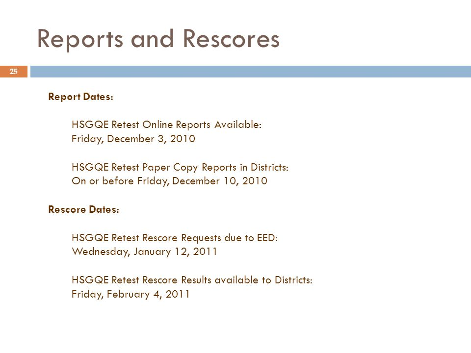 25 Report Dates: HSGQE Retest Online Reports Available: Friday, December 3, 2010 HSGQE Retest Paper Copy Reports in Districts: On or before Friday, De