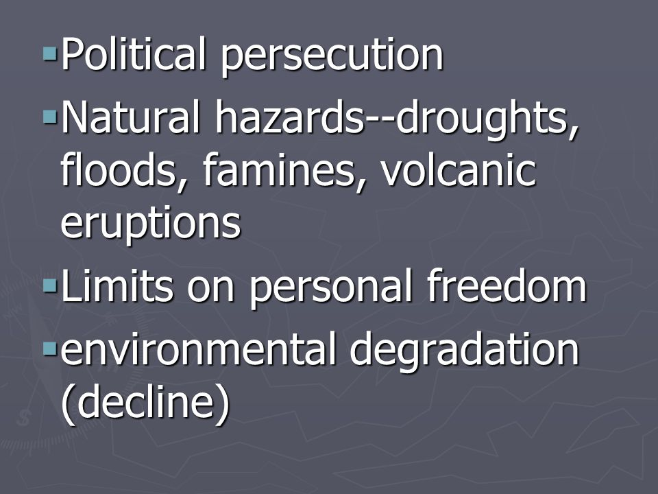 Political persecution Political persecution Natural hazards--droughts, floods, famines, volcanic eruptions Natural hazards--droughts, floods, famines,