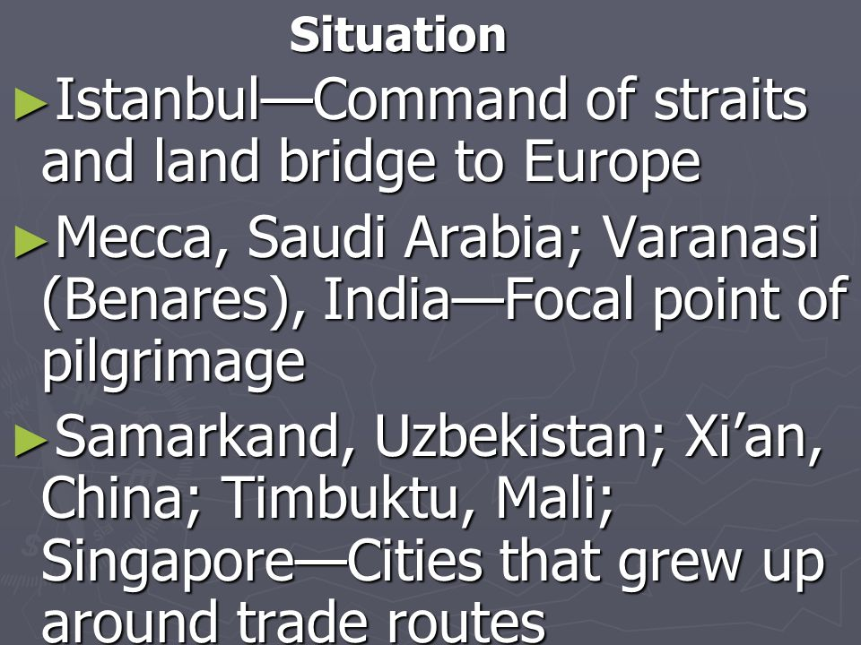 Situation IstanbulCommand of straits and land bridge to Europe IstanbulCommand of straits and land bridge to Europe Mecca, Saudi Arabia; Varanasi (Ben
