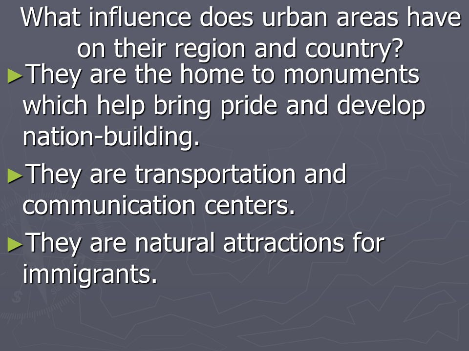 What influence does urban areas have on their region and country? They are the home to monuments which help bring pride and develop nation-building. T