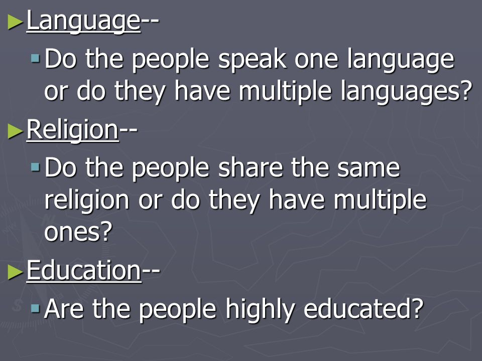 Language-- Language-- Do the people speak one language or do they have multiple languages? Do the people speak one language or do they have multiple l