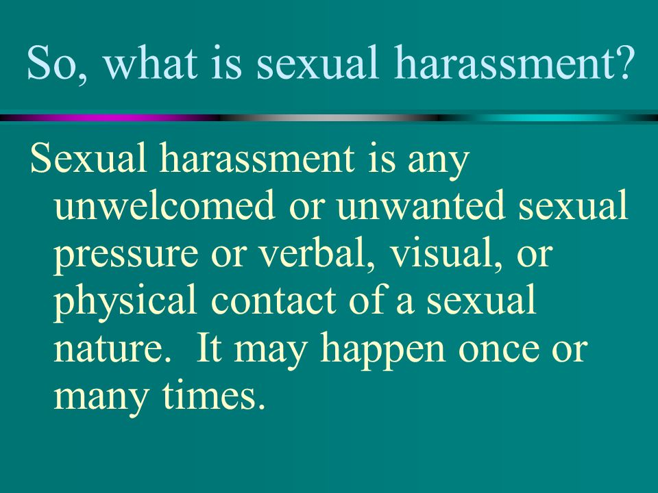 Verbal forms of sexual harassment may include….