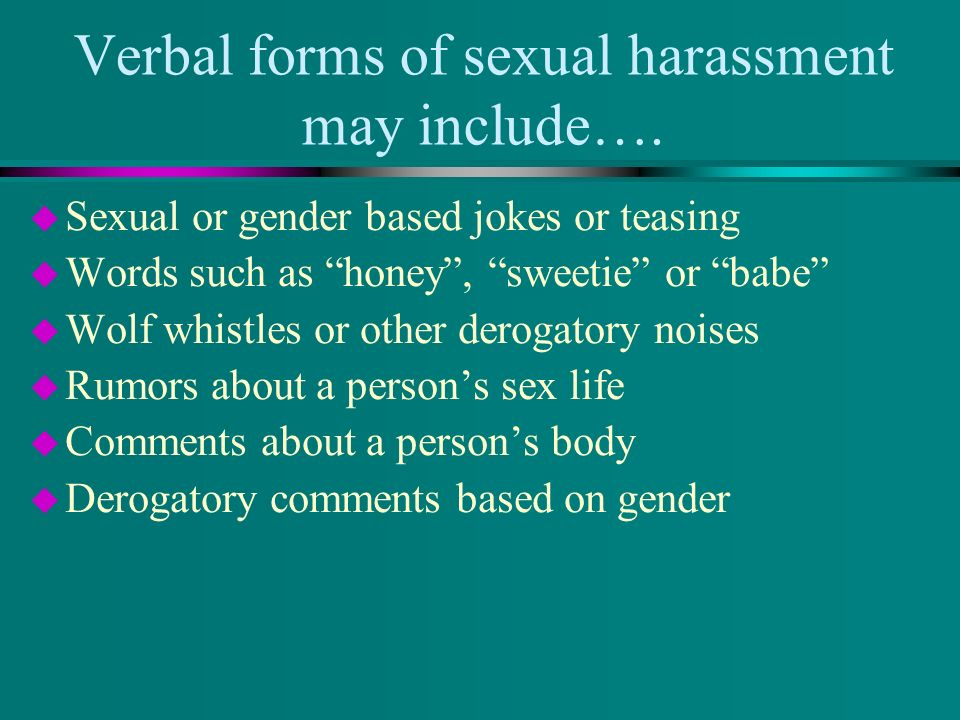 This may also include visual forms of sexual harassment such as….