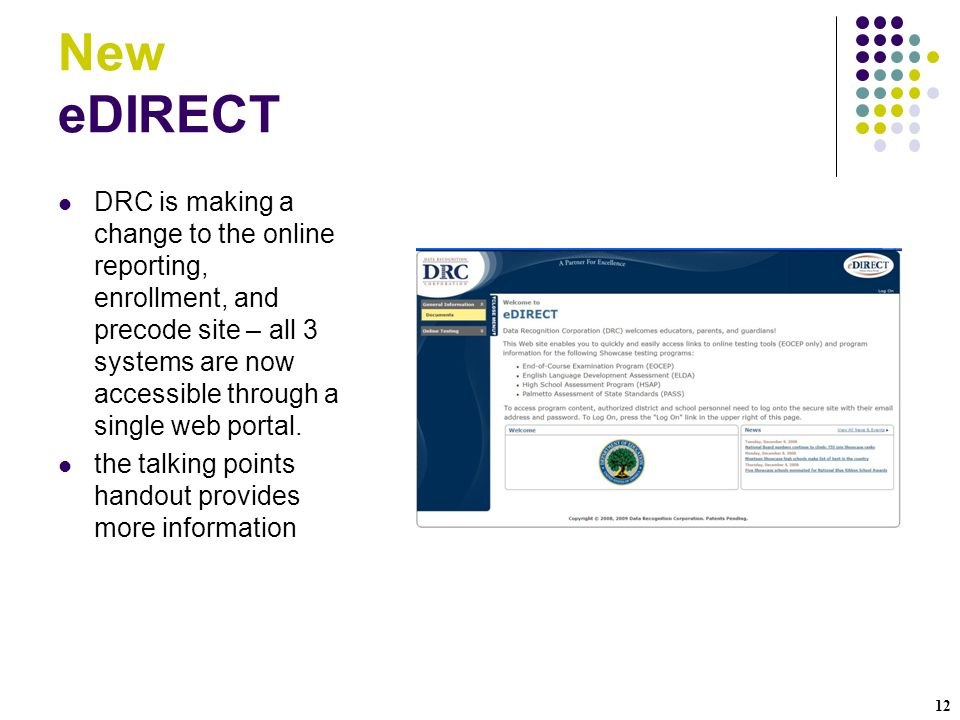 12 New eDIRECT DRC is making a change to the online reporting, enrollment, and precode site – all 3 systems are now accessible through a single web po