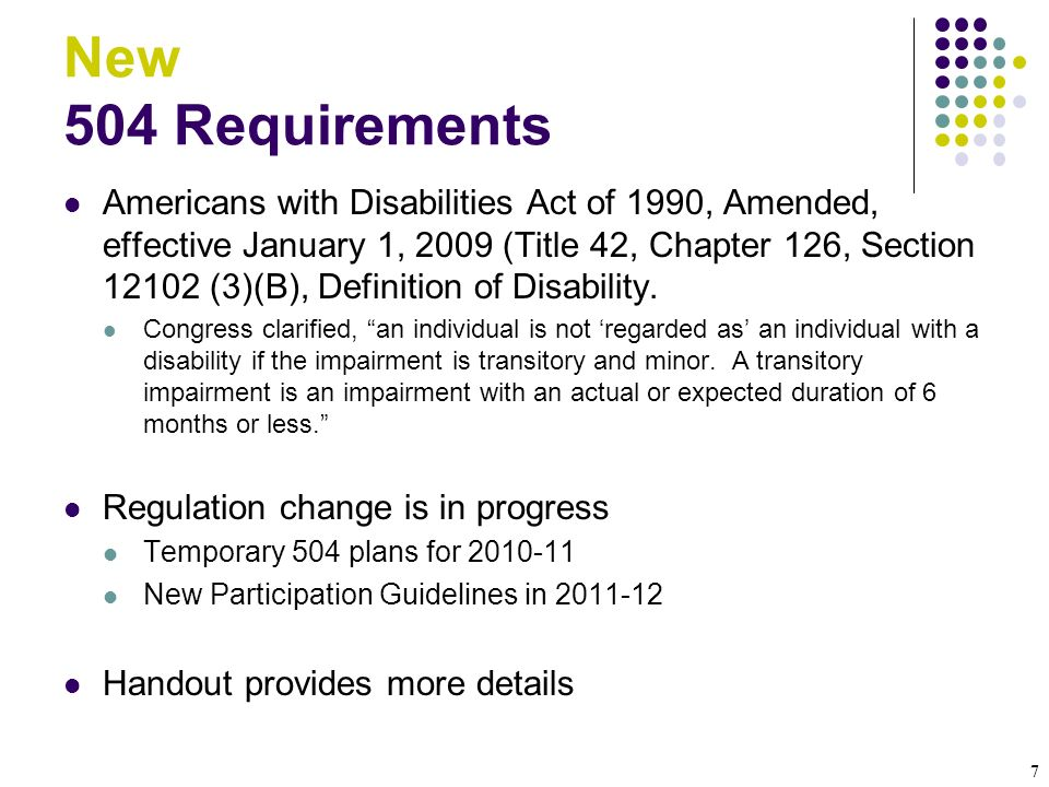 7 New 504 Requirements Americans with Disabilities Act of 1990, Amended, effective January 1, 2009 (Title 42, Chapter 126, Section 12102 (3)(B), Defin