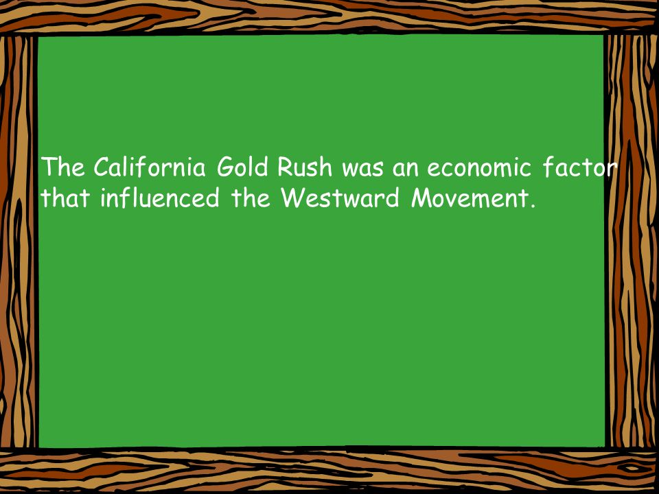 The California Gold Rush was an economic factor that influenced the Westward Movement.