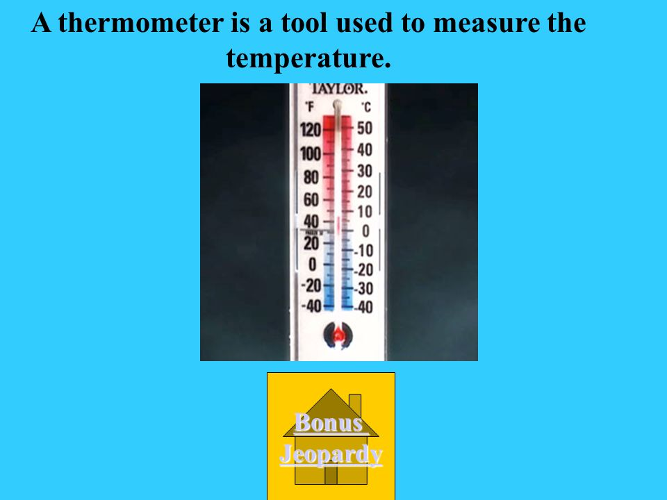 A ________ is a tool used to measure the temperature. B. Thermometer D. Barometer C. Rain Gauge A. Weather Vane