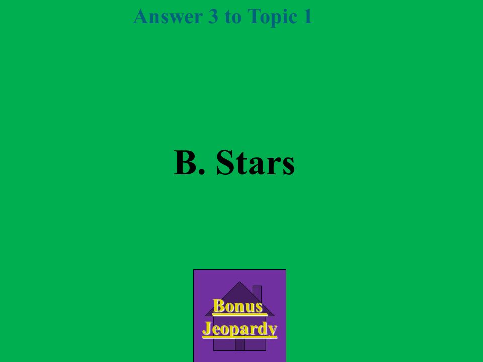 Question 3 Topic 1 B.Stars D. meteors C. asteroids A.