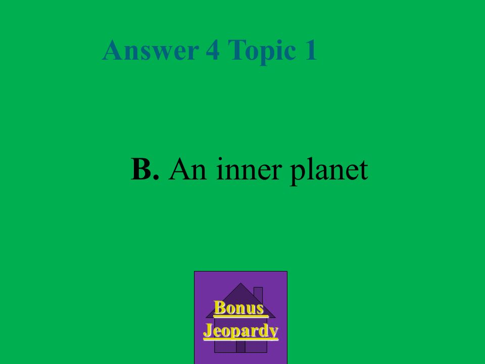 Question 4 Topic 1 B.An inner planet C. An outer planet D.