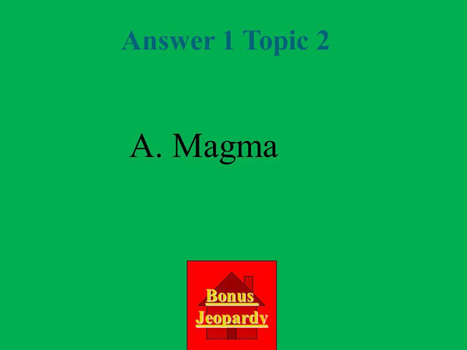 Question 1 Topic 2 A.magma D. sedementary C. metamorphic B.
