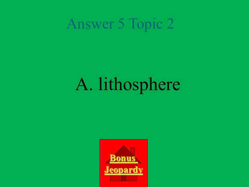 Question 5 Topic 2 A.lithosphere D. crust C. core B.