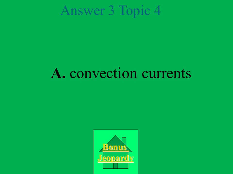 Question 3 Topic 4 A.convection currents B. magnetic fields C.