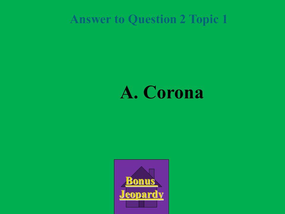 Question 2 Topic 1 B.Core D. Chromosphere C. Photosphere A.