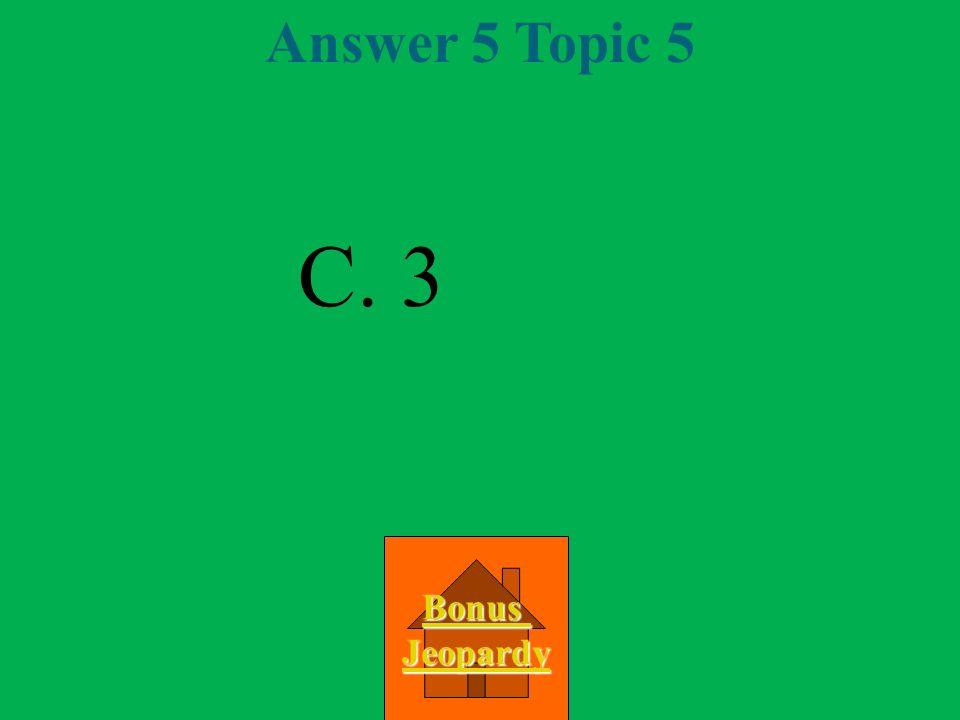 Question 5 Topic 5 A.4 B. 1 C. 3 D.