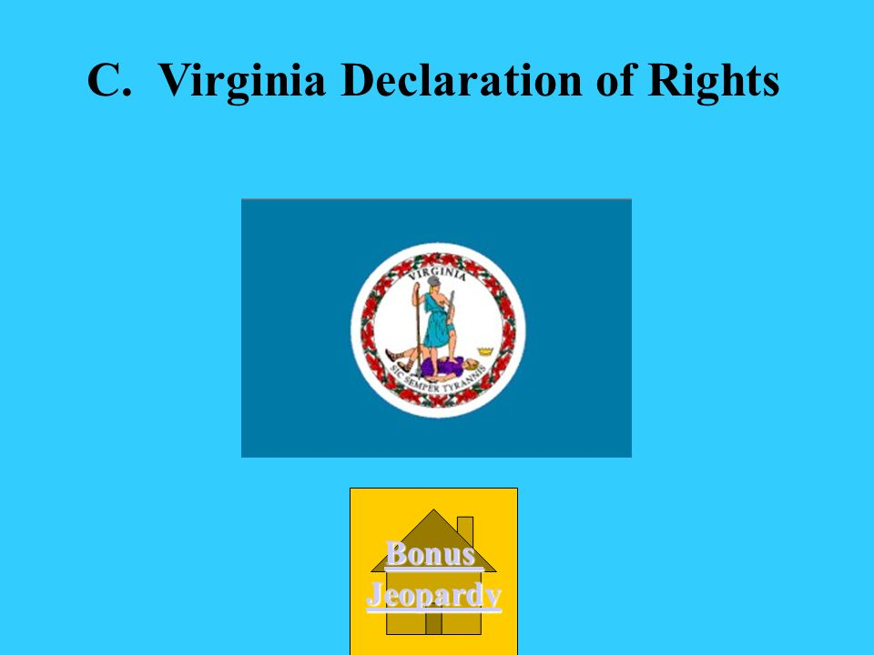Which document states that all Virginians have certain rights & became the model for the U.S. Bill of Rights? A. Virginia Declaration of Independence