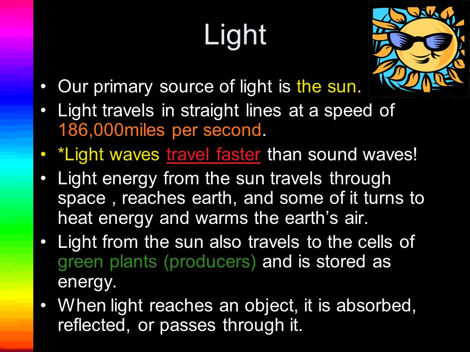 LIGHT Standards National Science Education Standards Physical Science: Content Standard B As a result of the activities in grades K-4, all students should develop an understanding of light, heat, electricity, and magnetism.
