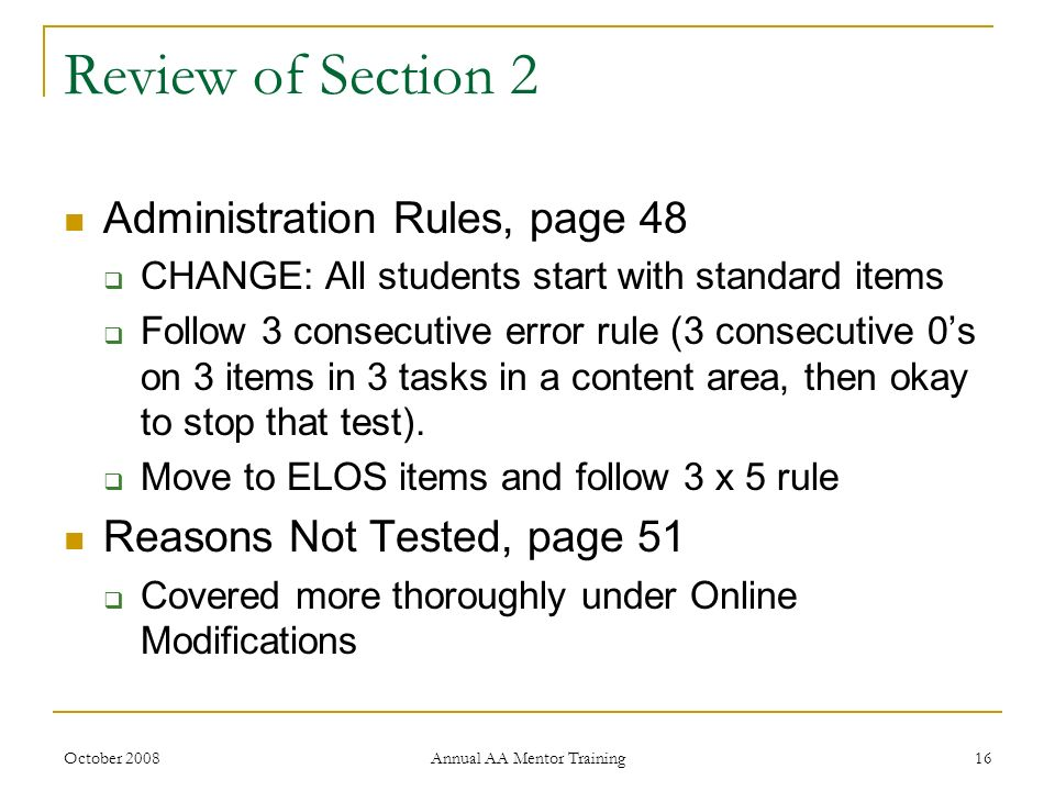 October 2008 Annual AA Mentor Training 16 Review of Section 2 Administration Rules, page 48 CHANGE: All students start with standard items Follow 3 co