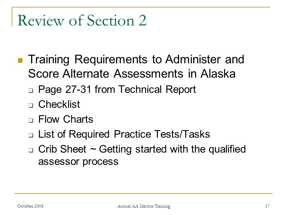October 2008 Annual AA Mentor Training 17 Review of Section 2 Training Requirements to Administer and Score Alternate Assessments in Alaska Page 27-31