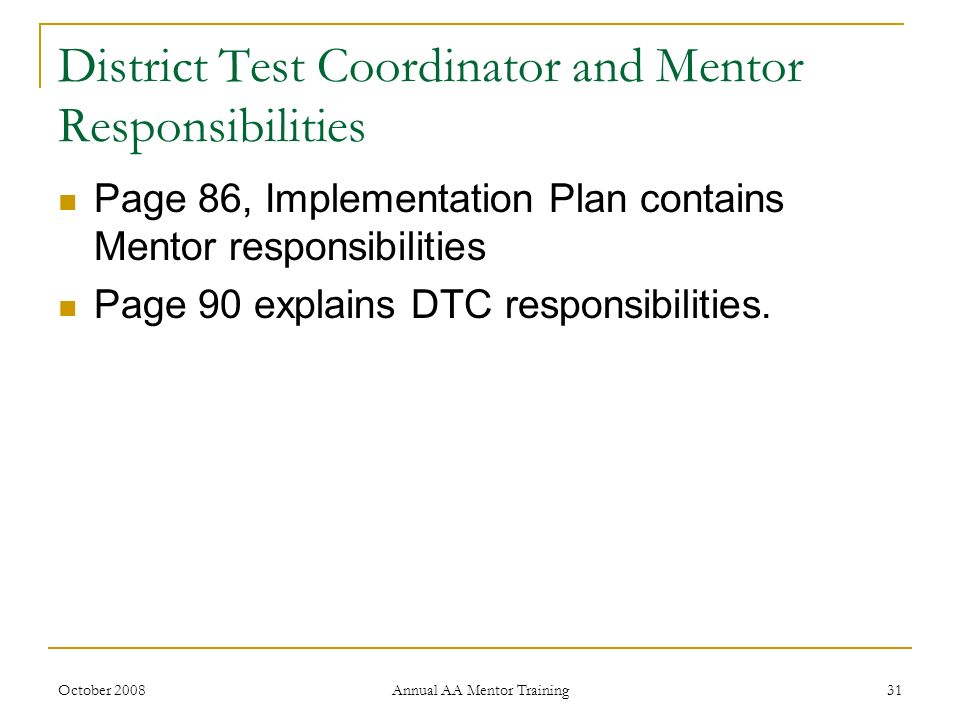 October 2008 Annual AA Mentor Training 31 District Test Coordinator and Mentor Responsibilities Page 86, Implementation Plan contains Mentor responsib