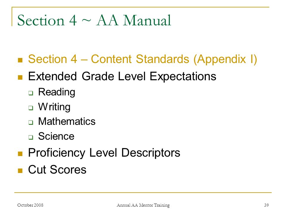 October 2008 Annual AA Mentor Training 39 Section 4 ~ AA Manual Section 4 – Content Standards (Appendix I) Extended Grade Level Expectations Reading W