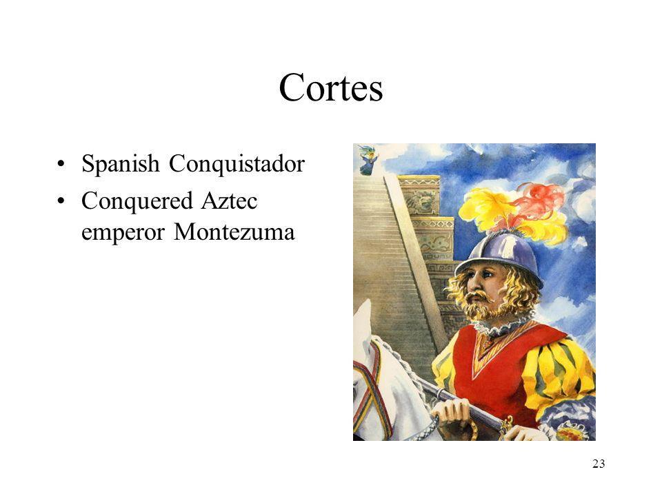 23 Cortes Spanish Conquistador Conquered Aztec emperor Montezuma