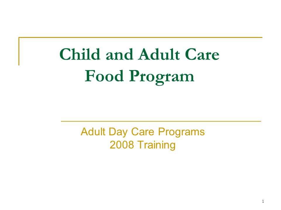 1 Child and Adult Care Food Program Adult Day Care Programs 2008 Training