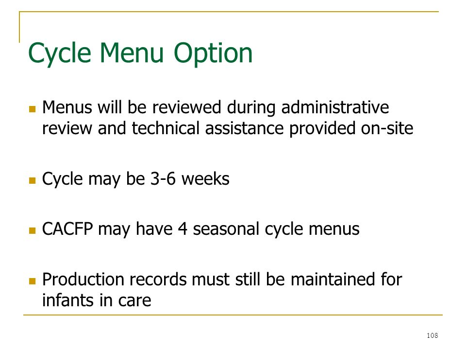 108 Cycle Menu Option 108 Menus will be reviewed during administrative review and technical assistance provided on-site Cycle may be 3-6 weeks CACFP m