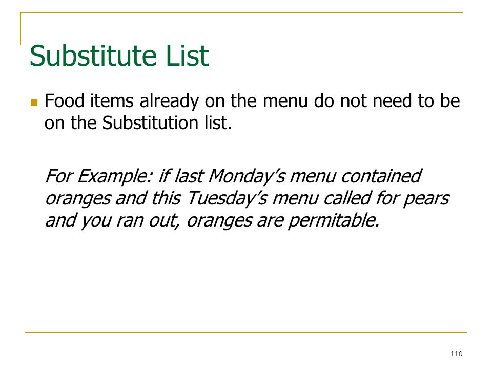 110 Substitute List 110 Food items already on the menu do not need to be on the Substitution list. For Example: if last Mondays menu contained oranges
