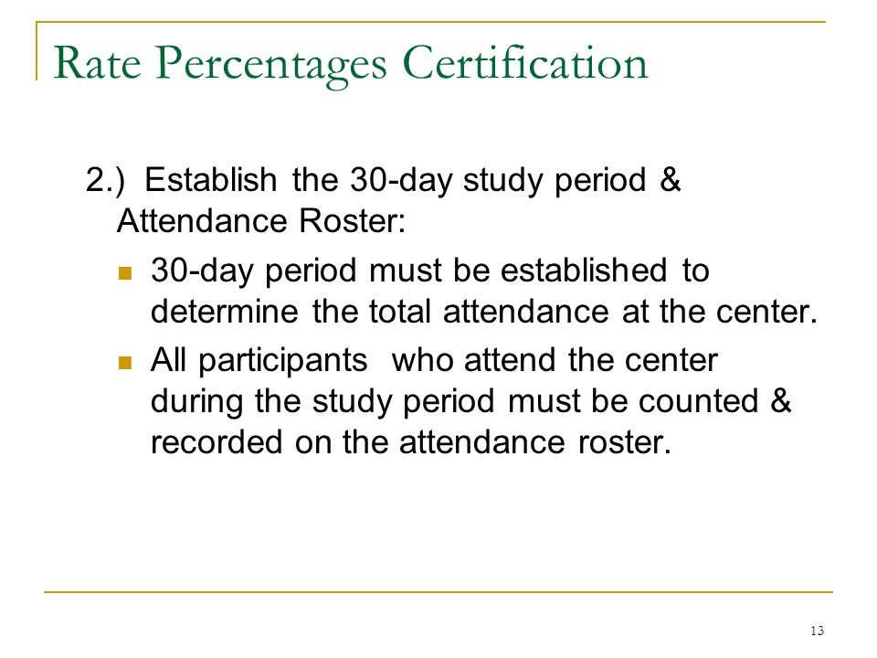 13 Rate Percentages Certification 2.) Establish the 30-day study period & Attendance Roster: 30-day period must be established to determine the total