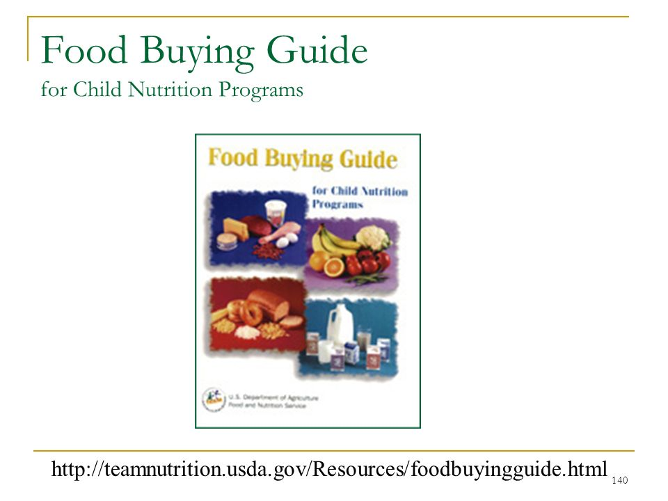 140 Food Buying Guide for Child Nutrition Programs http://teamnutrition.usda.gov/Resources/foodbuyingguide.html