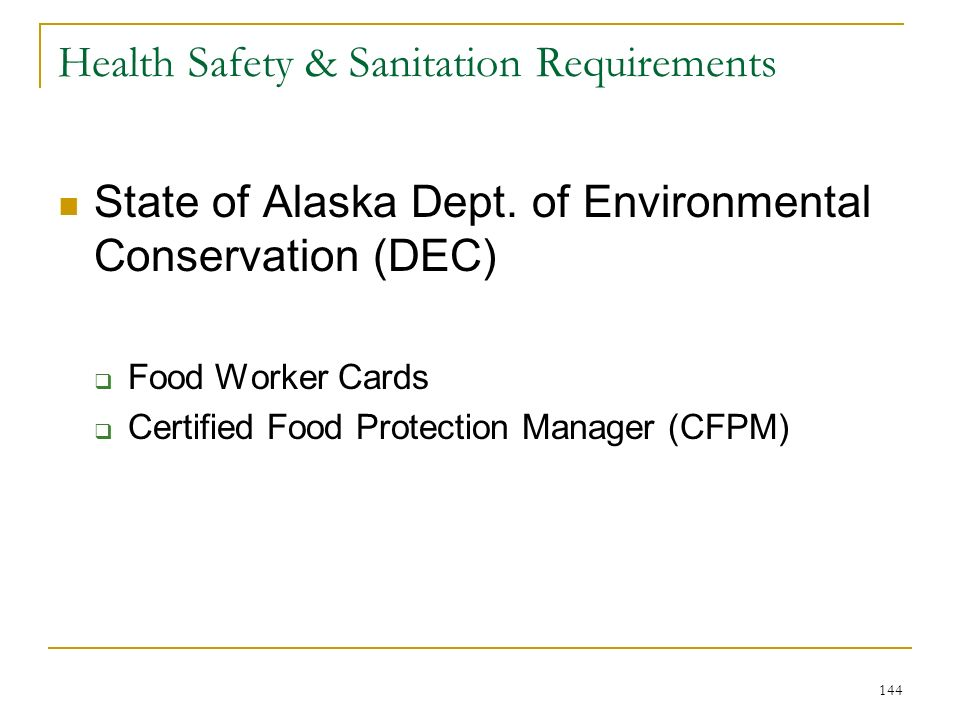 144 Health Safety & Sanitation Requirements State of Alaska Dept. of Environmental Conservation (DEC) Food Worker Cards Certified Food Protection Mana