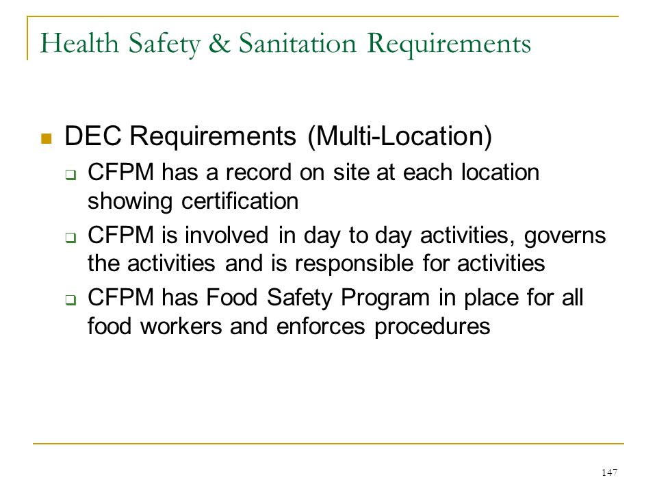 147 Health Safety & Sanitation Requirements DEC Requirements (Multi-Location) CFPM has a record on site at each location showing certification CFPM is